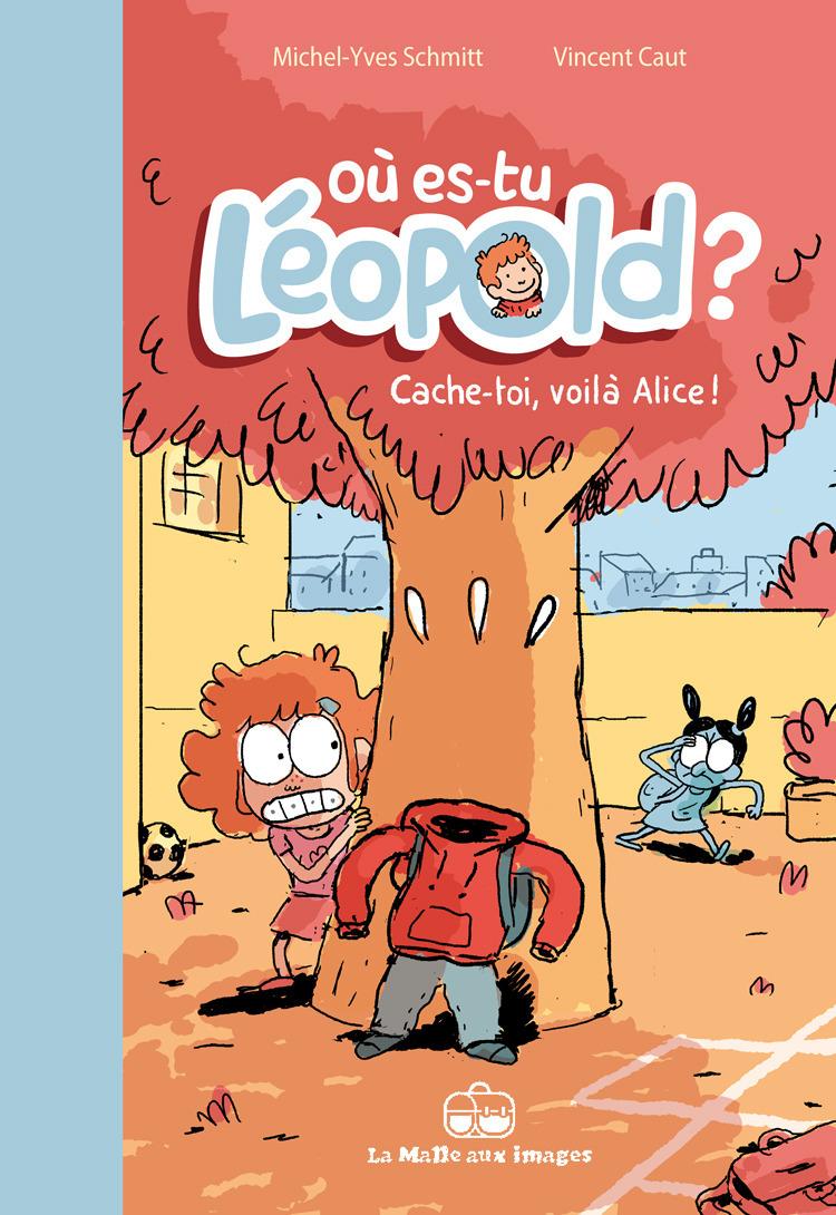 Où es-tu Léopold ? T2 : Cache-toi, voilà Alice !