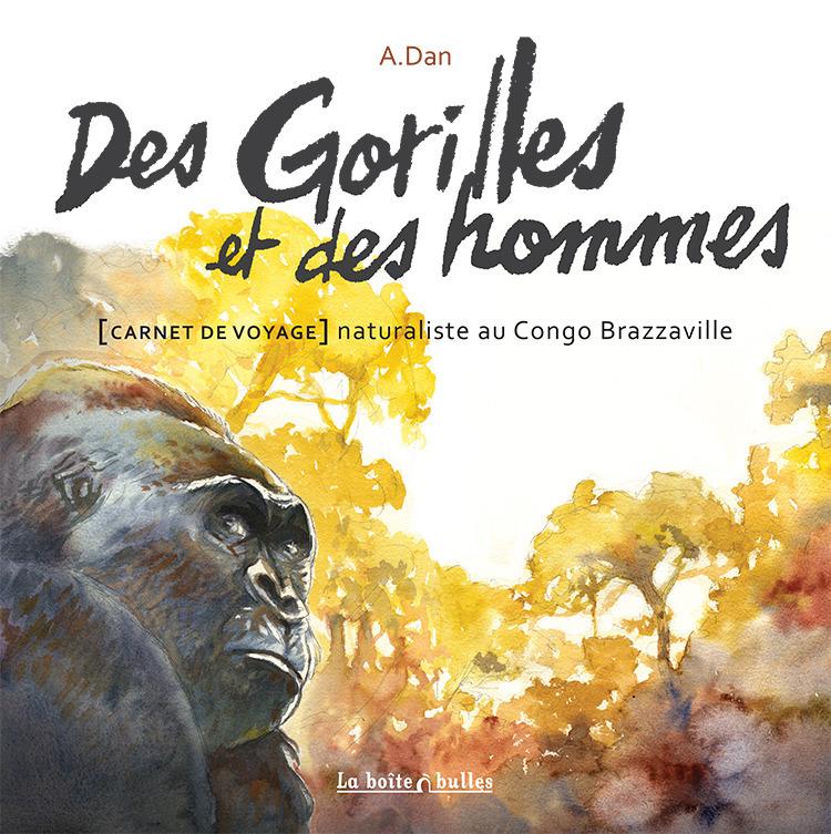 Des Gorilles et des hommes : [Carnet de voyage] naturaliste au Congo Brazzaville
