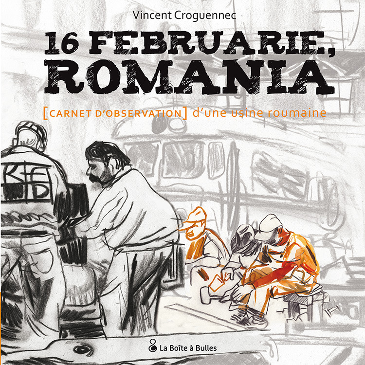 16 Februarie, Romania : [Carnet d'observation] d'une usine Roumaine